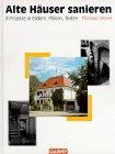 Thomas Drexel: Alte Häuser sanieren. 8 Projekte in Bildern, Plänen, Texten