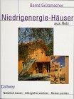 Bernd Grützmacher: Niedrigenergie-Häuser aus Holz. Natürlich bauen - Allergiefrei wohnen - Kosten senken