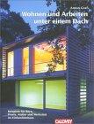 Anton Graf: Anton Graf: Wohnen und Arbeiten unter einem Dach. Beispiele für Büro, Praxis, Atelier und