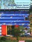 Odile Laufner, Monika Ernst: Architektinnen bauen Wohnhäuser. 40 aktuelle Beispiele