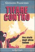 Giovanni Francesio: Tifare Contro. Una storia degli ultras italiani.